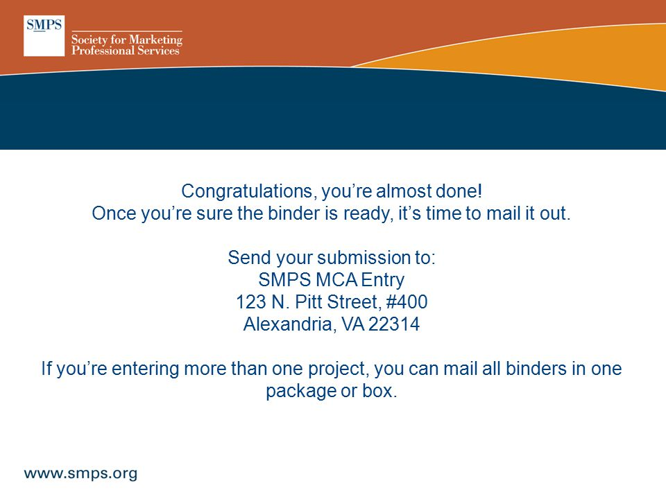 Congratulations, you're almost done! Once you're sure the binder is ready, it's time to mail it out. Send your submission to: SMPS MCA Entry 123 N. Pi