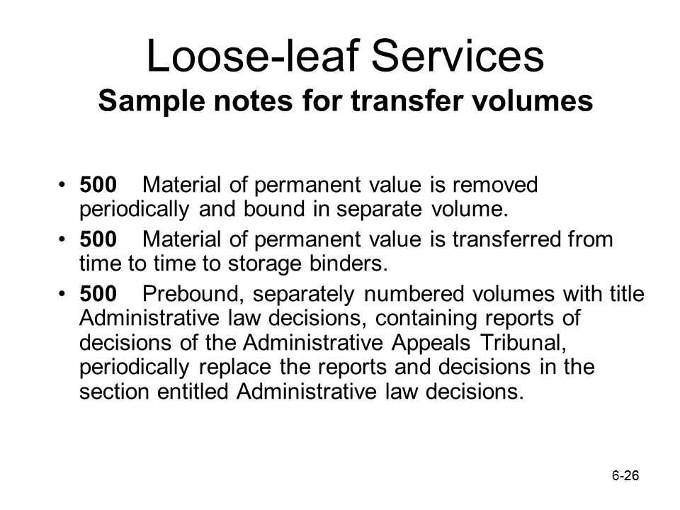 6-2626 Loose-leaf Services Sample notes for transfer volumes 500 Material of permanent value is removed periodically and bound in separate volume.