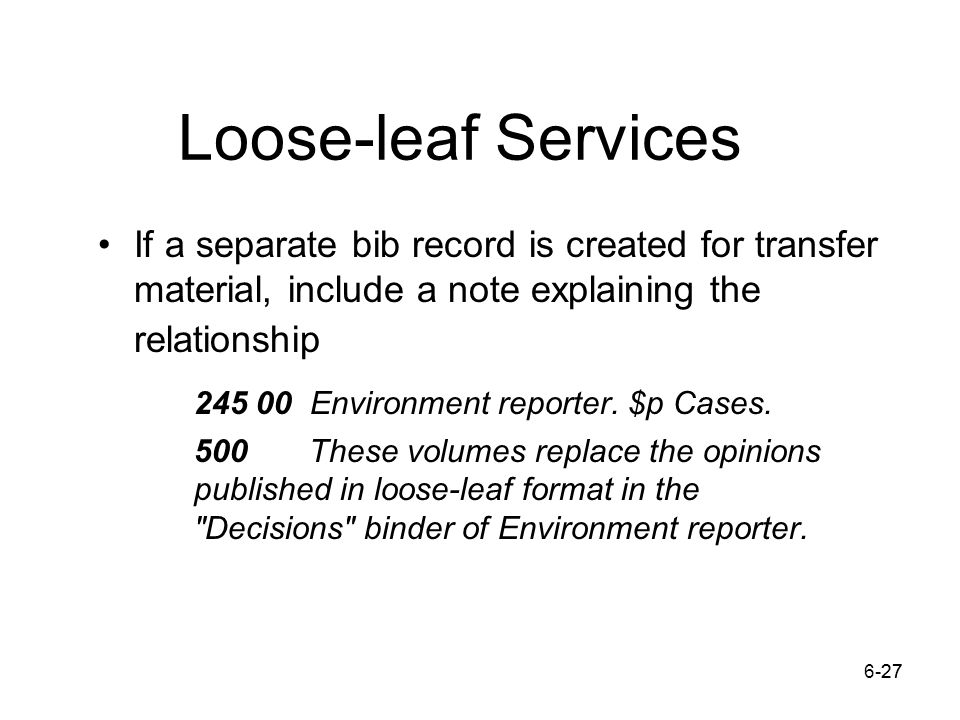 6-2727 Loose-leaf Services If a separate bib record is created for transfer material, include a note explaining the relationship 245 00 Environment reporter.