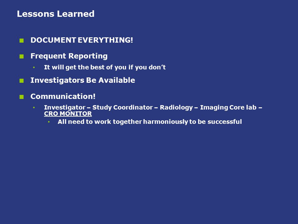 Lessons Learned  DOCUMENT EVERYTHING!  Frequent Reporting It will get the best of you if you don't  Investigators Be Available  Communication! Inv