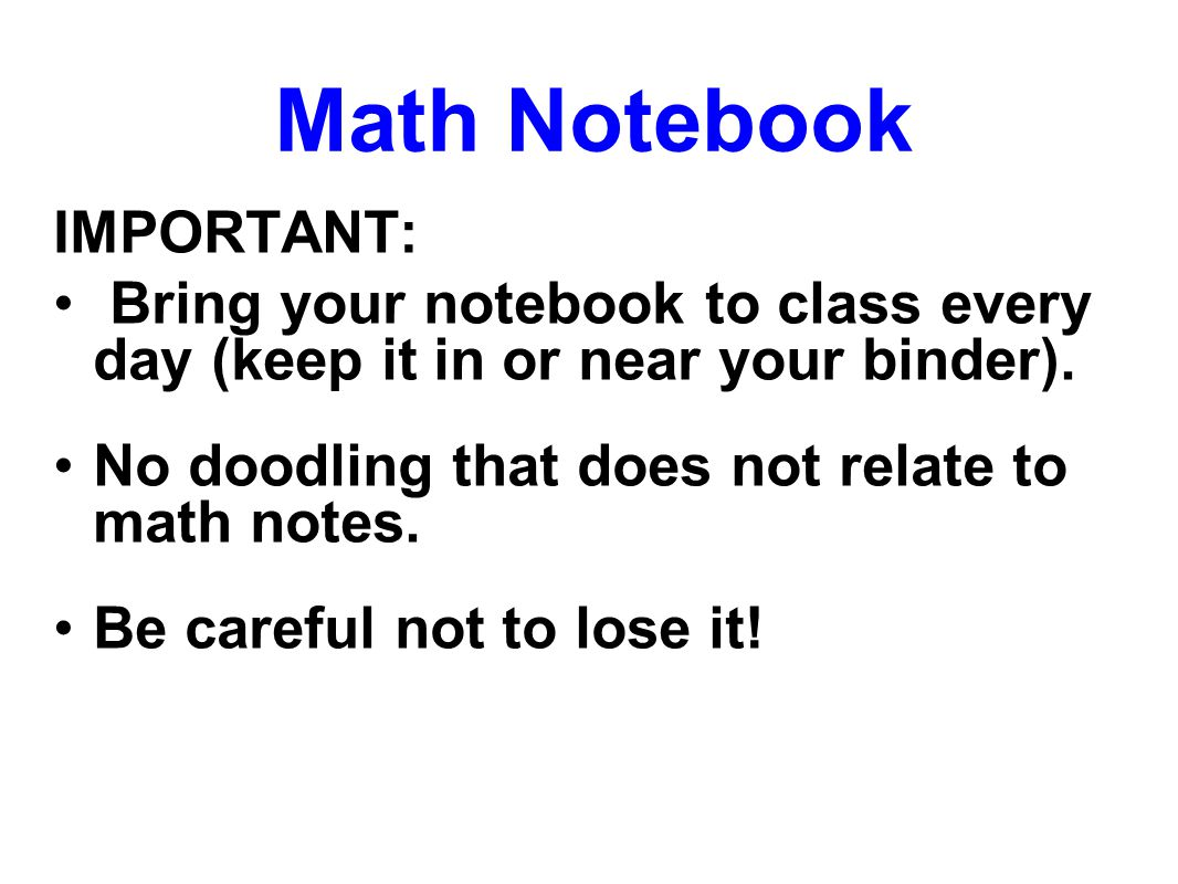 IMPORTANT: Bring your notebook to class every day (keep it in or near your binder).