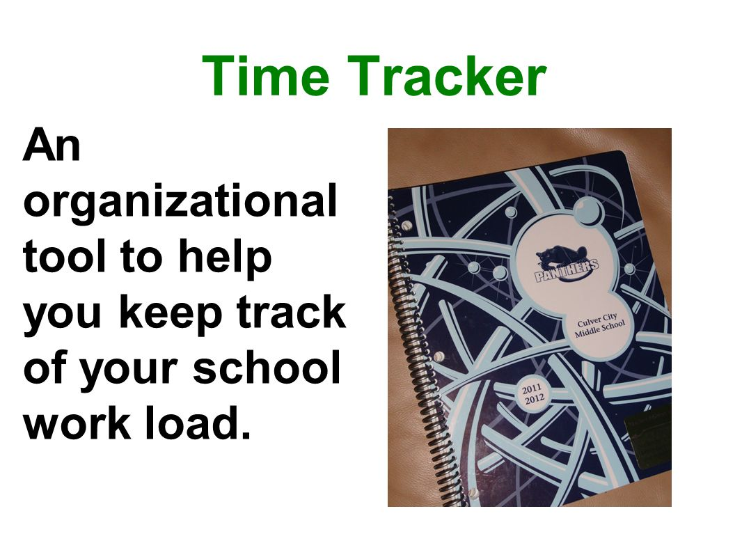 Time Tracker An organizational tool to help you keep track of your school work load.