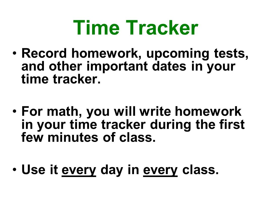 Time Tracker Record homework, upcoming tests, and other important dates in your time tracker.
