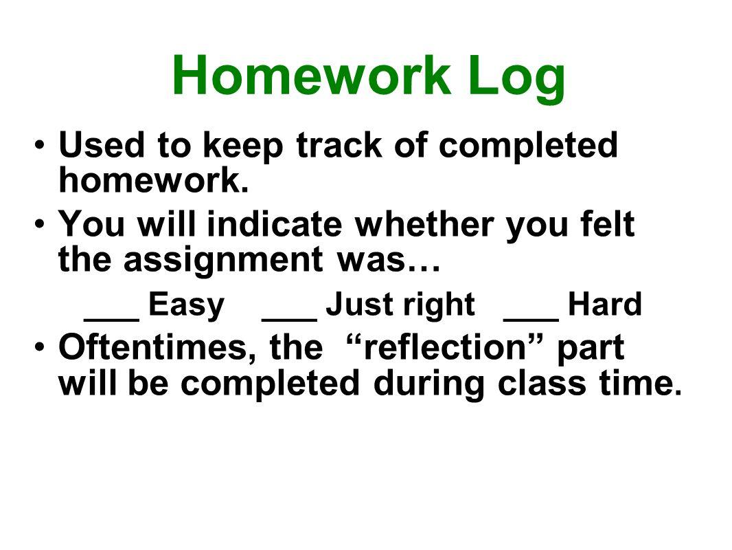 Homework Log Used to keep track of completed homework.