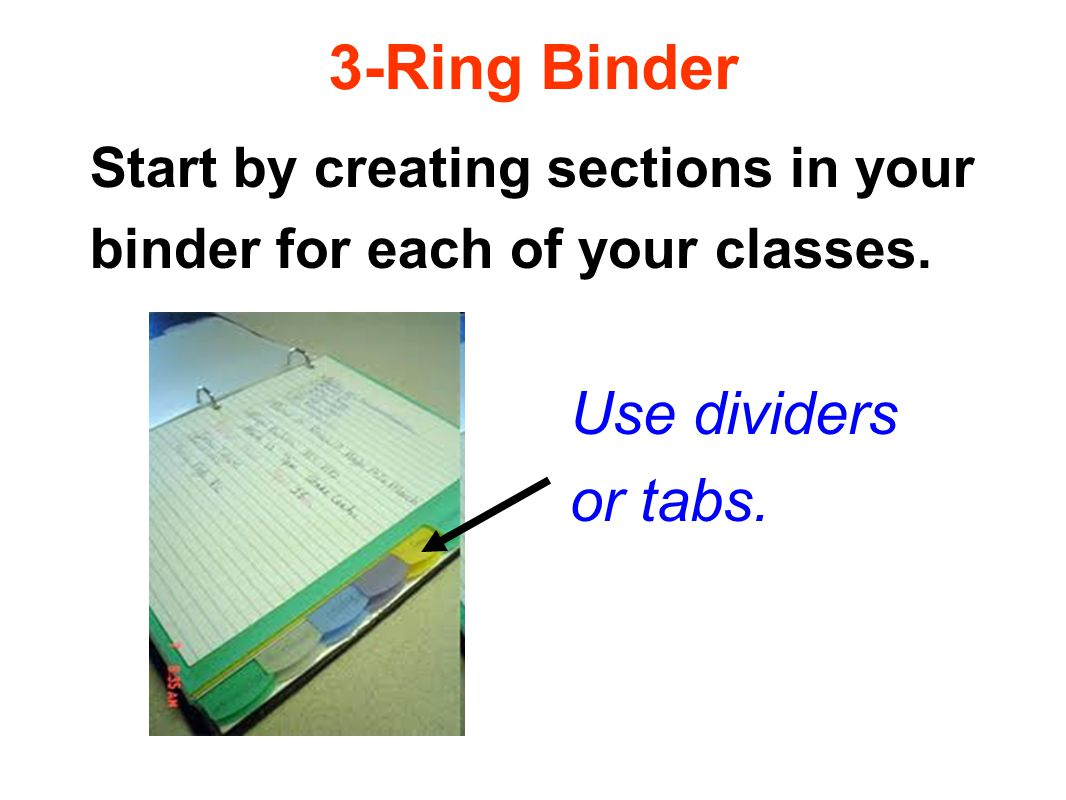 3-Ring Binder Start by creating sections in your binder for each of your classes.