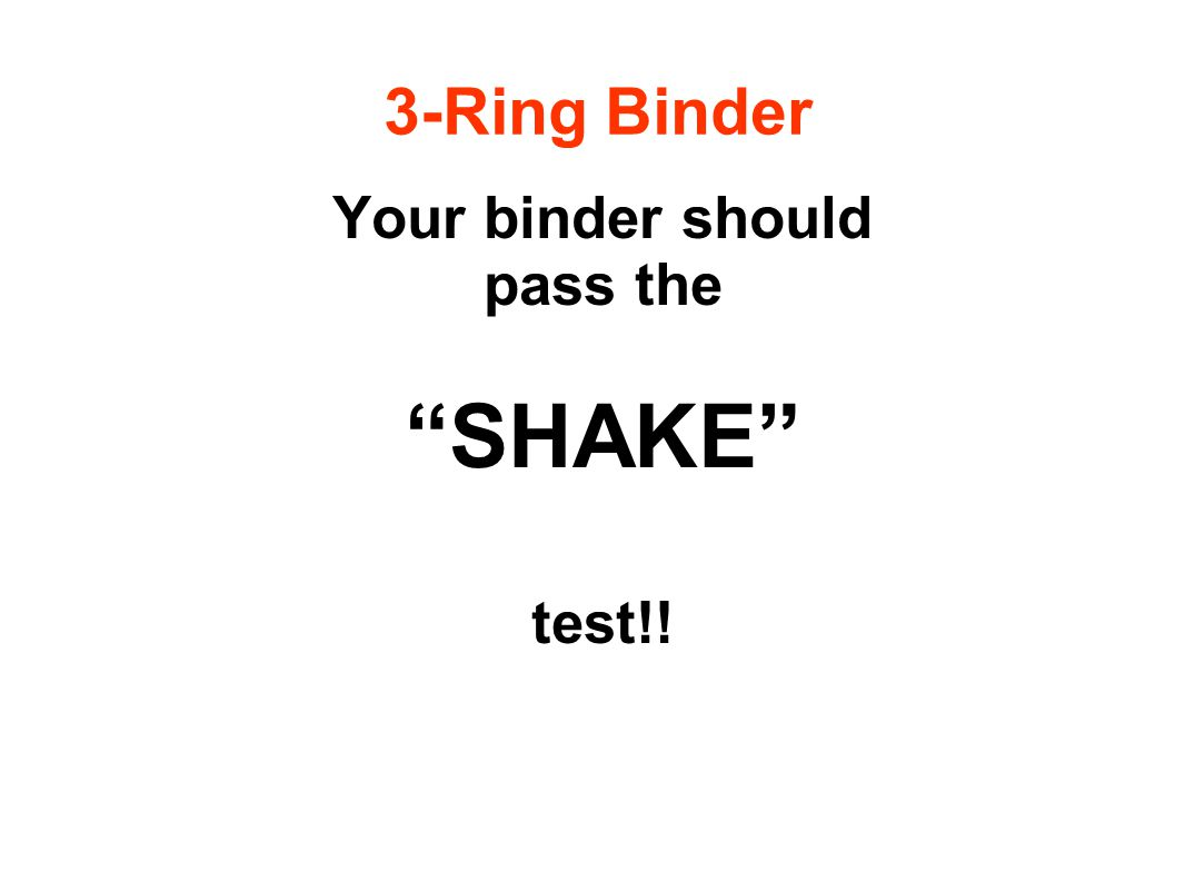 3-Ring Binder Your binder should pass the SHAKE test!!