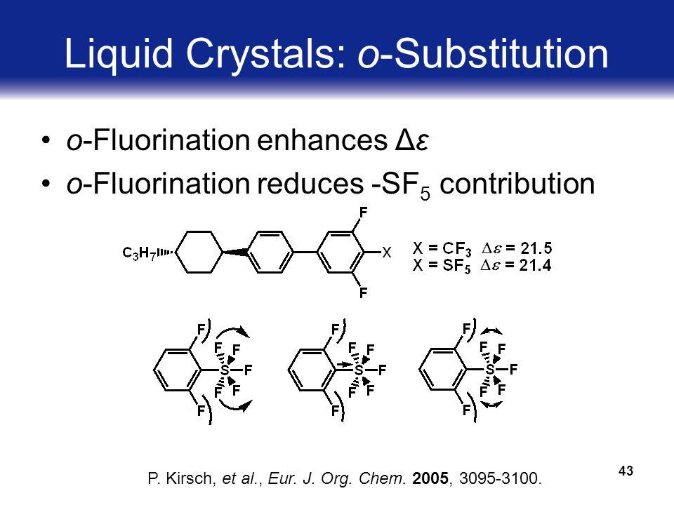 43 Liquid Crystals: o-Substitution o-Fluorination enhances Δε o-Fluorination reduces -SF 5 contribution P.