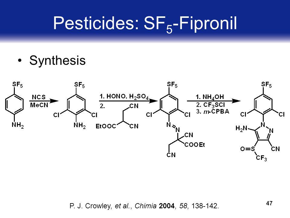 47 Pesticides: SF 5 -Fipronil Synthesis P. J. Crowley, et al., Chimia 2004, 58, 138-142.