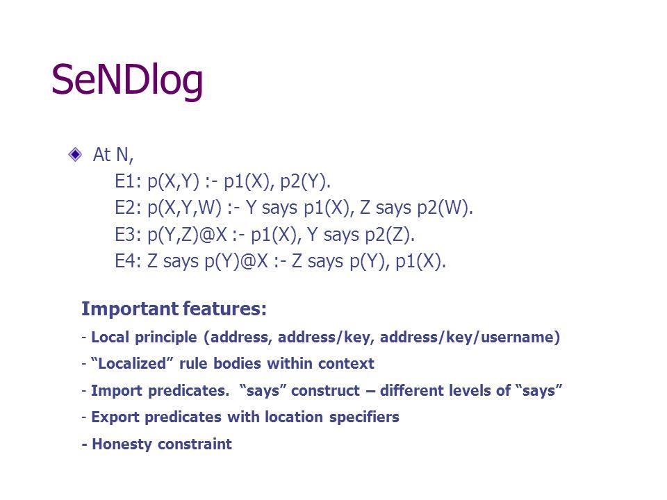 SeNDlog At N, E1: p(X,Y) :- p1(X), p2(Y). E2: p(X,Y,W) :- Y says p1(X), Z says p2(W).