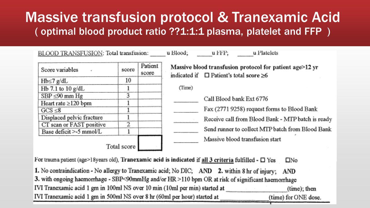 Massive transfusion protocol & Tranexamic Acid ( optimal blood product ratio ??1:1:1 plasma, platelet and FFP )