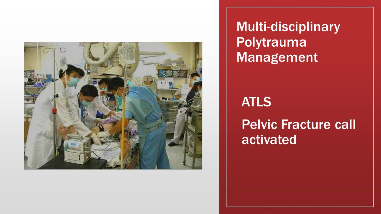 Multi-disciplinary Polytrauma Management ATLS Pelvic Fracture call activated