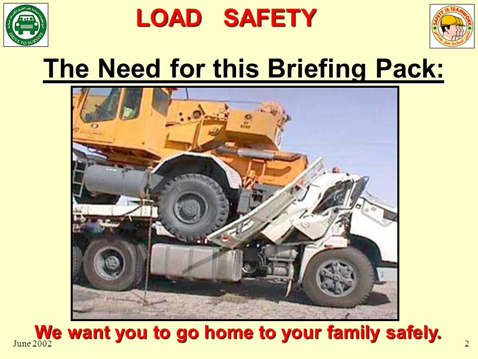 LOAD SAFETY June 20023 The driver, Mohammed Hussein, 31 years old, a father of one young son, was killed when he applied his brakes, and the 25 Ton mobile crane rolled forward and crushed his cab.