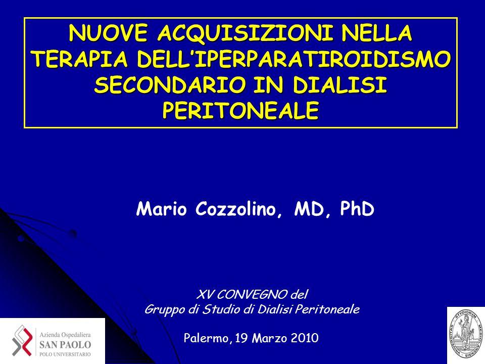 Mario Cozzolino, MD, PhD NUOVE ACQUISIZIONI NELLA TERAPIA DELL'IPERPARATIROIDISMO SECONDARIO IN DIALISI PERITONEALE XV CONVEGNO del Gruppo di Studio di Dialisi Peritoneale Palermo, 19 Marzo 2010