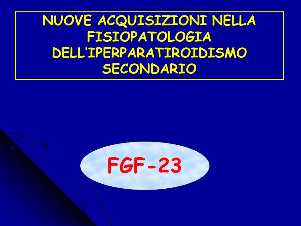 NUOVE ACQUISIZIONI NELLA FISIOPATOLOGIA DELL'IPERPARATIROIDISMO SECONDARIO FGF-23