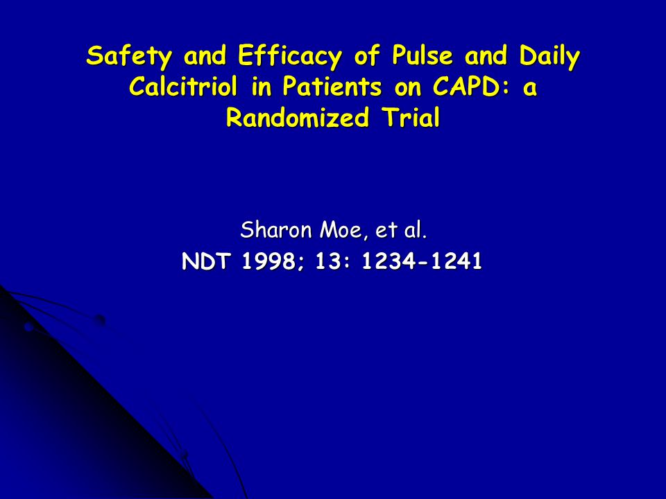 Safety and Efficacy of Pulse and Daily Calcitriol in Patients on CAPD: a Randomized Trial Sharon Moe, et al.