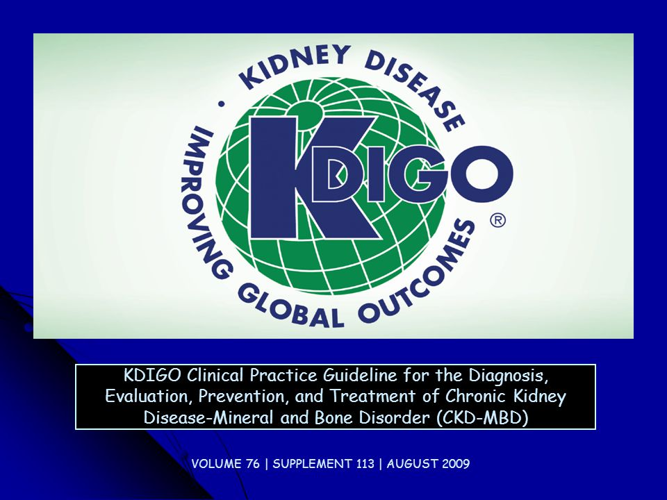 KDIGO Clinical Practice Guideline for the Diagnosis, Evaluation, Prevention, and Treatment of Chronic Kidney Disease-Mineral and Bone Disorder (CKD-MBD) VOLUME 76 | SUPPLEMENT 113 | AUGUST 2009