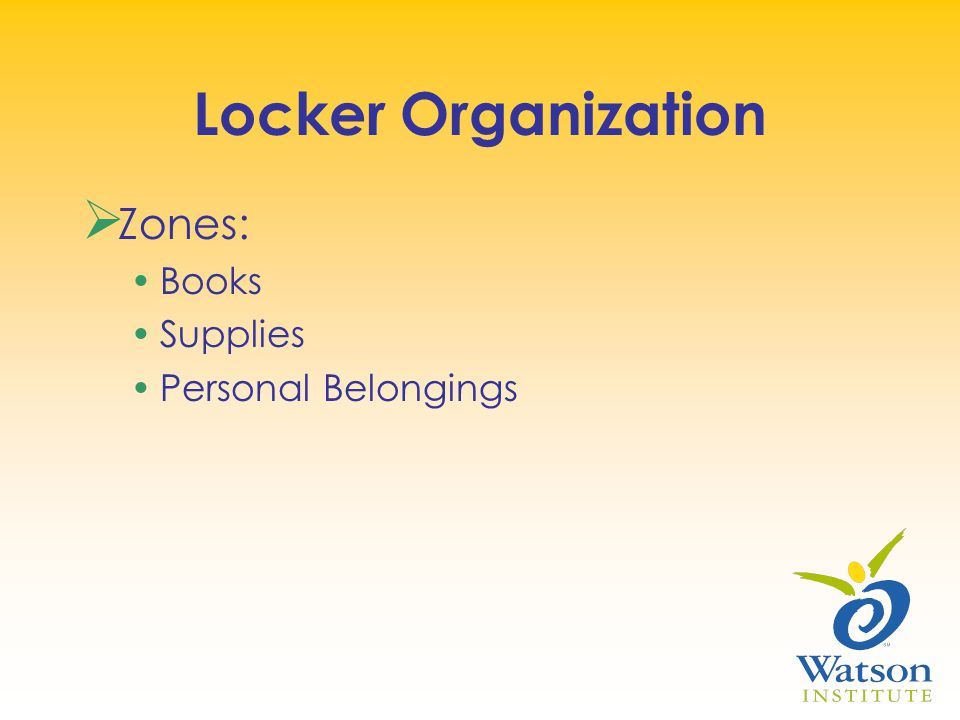 Locker Organization  Zones: Books Supplies Personal Belongings
