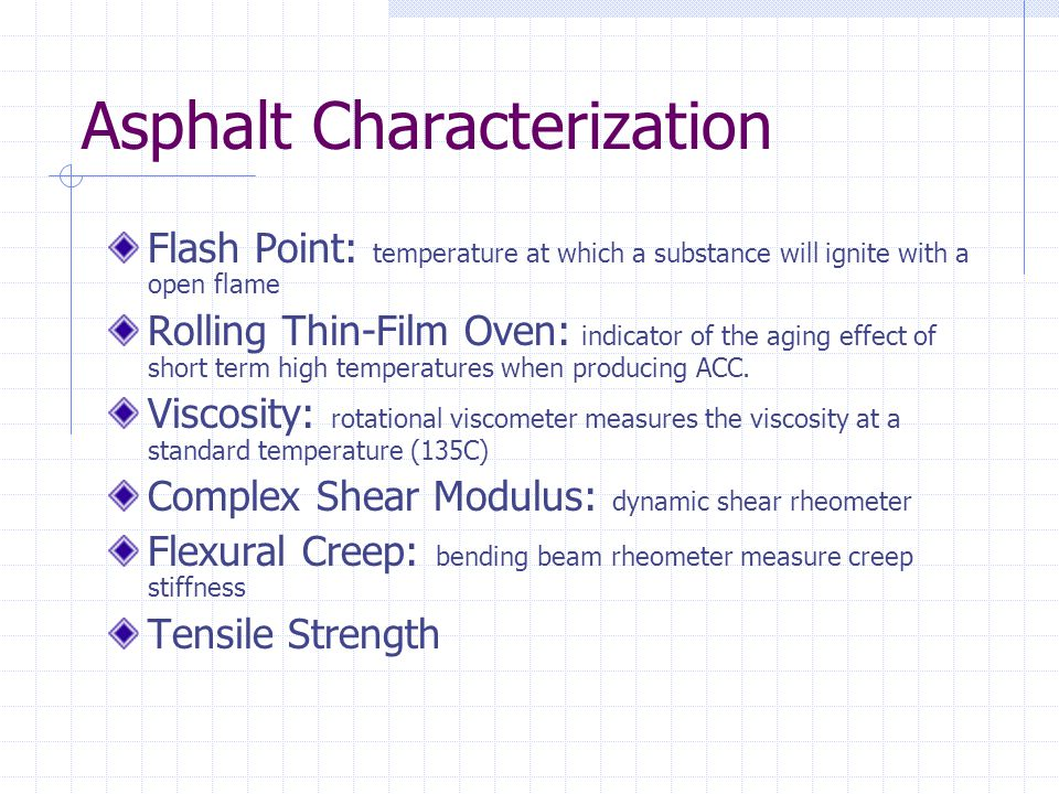 Asphalt Characterization Flash Point: temperature at which a substance will ignite with a open flame Rolling Thin-Film Oven: indicator of the aging ef