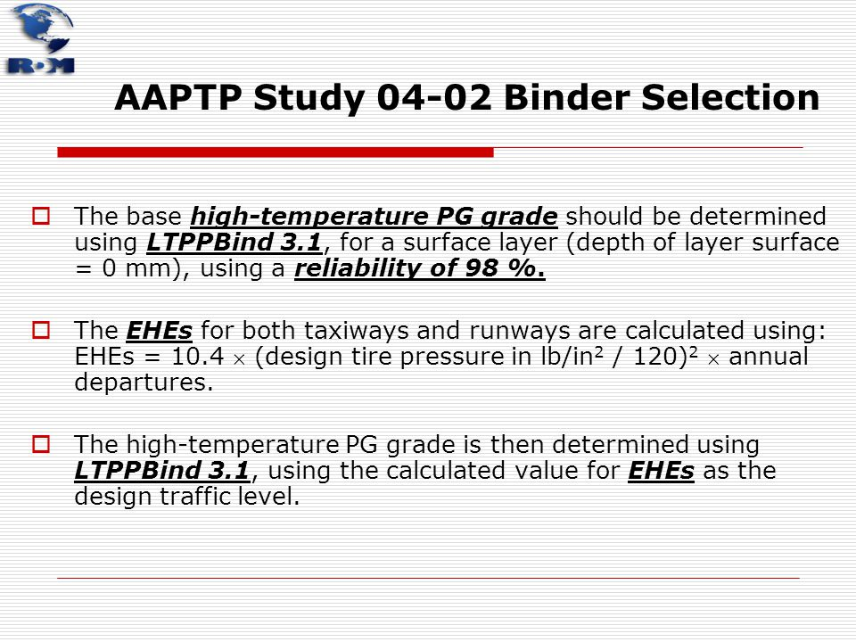 AAPTP Study 04-02 Binder Selection  The base high-temperature PG grade should be determined using LTPPBind 3.1, for a surface layer (depth of layer s
