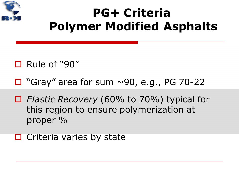 """PG+ Criteria Polymer Modified Asphalts  Rule of """"90""""  """"Gray"""" area for sum ~90, e.g., PG 70-22  Elastic Recovery (60% to 70%) typical for this regio"""