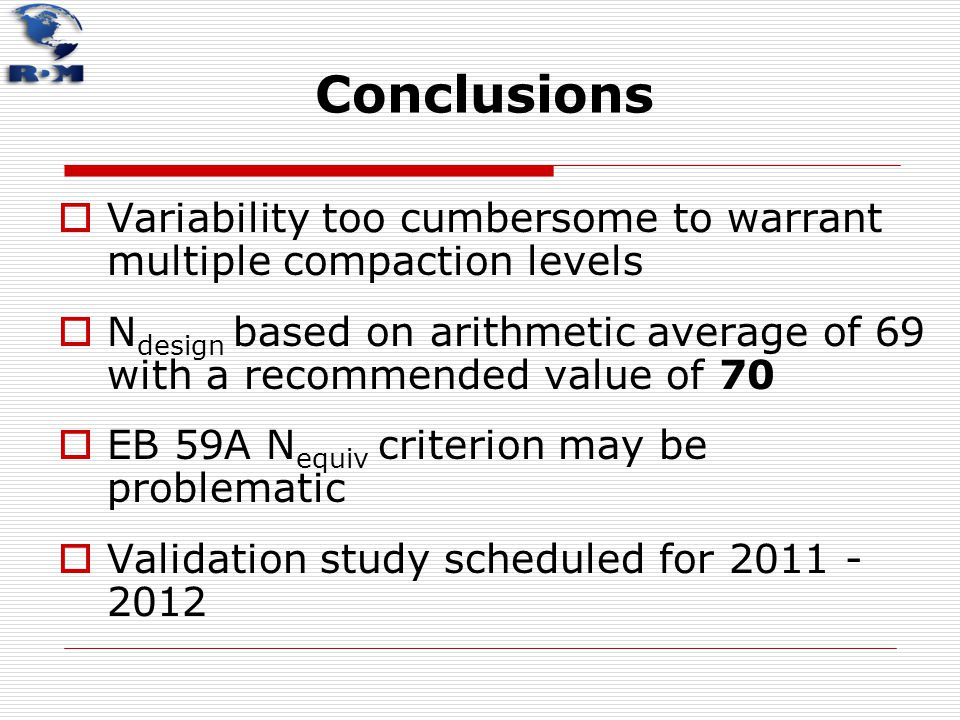 Conclusions  Variability too cumbersome to warrant multiple compaction levels  N design based on arithmetic average of 69 with a recommended value o