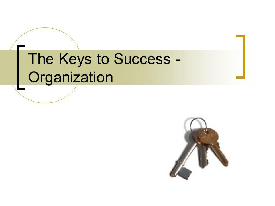 The Keys to Success - Organization