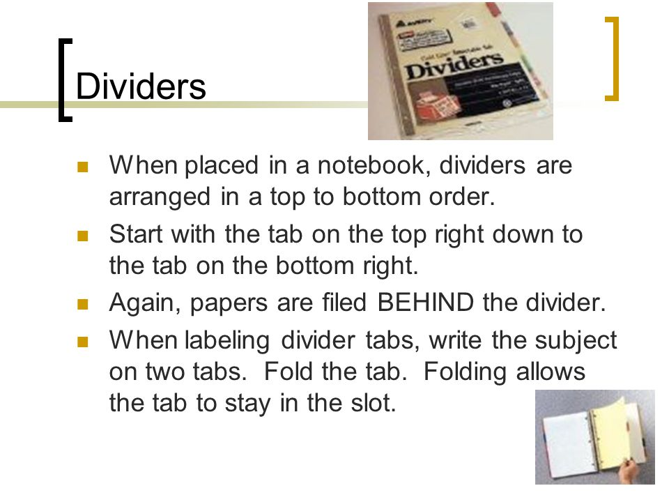 Dividers When placed in a notebook, dividers are arranged in a top to bottom order. Start with the tab on the top right down to the tab on the bottom