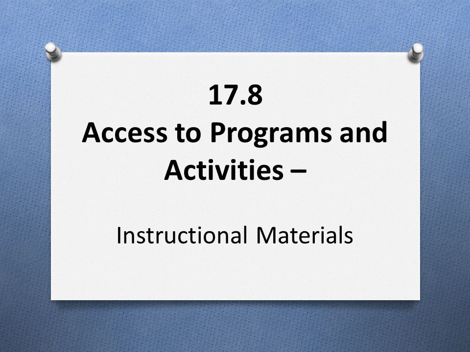 17.8 Access to Programs and Activities – Instructional Materials