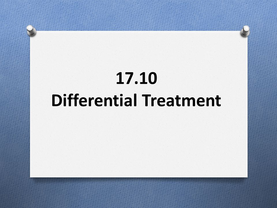 17.10 Differential Treatment