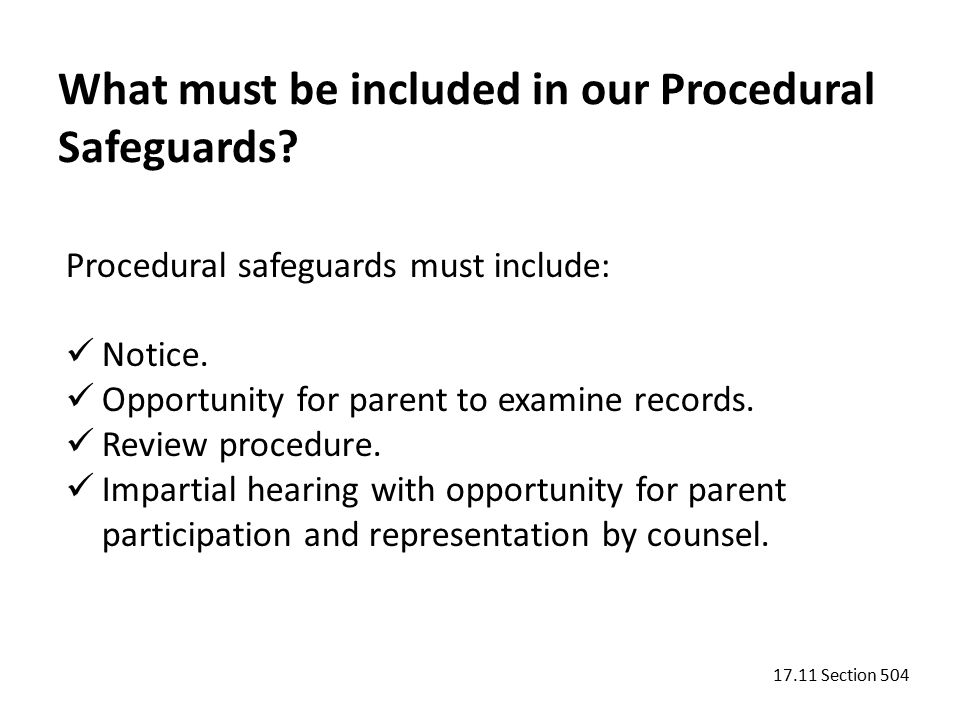 Procedural safeguards must include: Notice. Opportunity for parent to examine records.