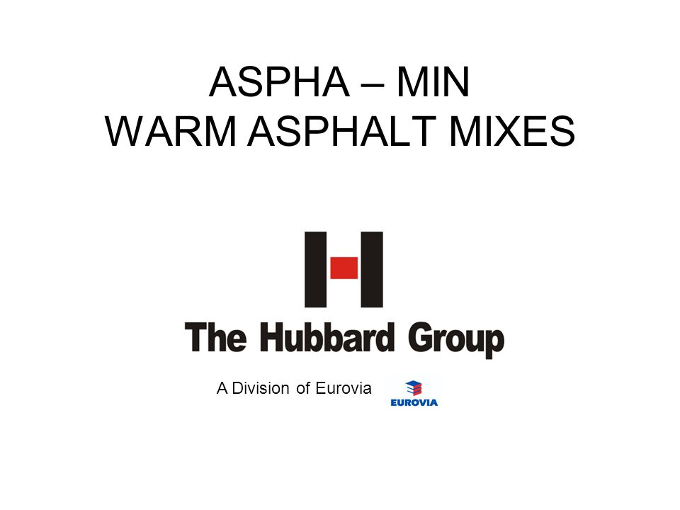 ASPHA – MIN WARM ASPHALT MIXES A Division of Eurovia