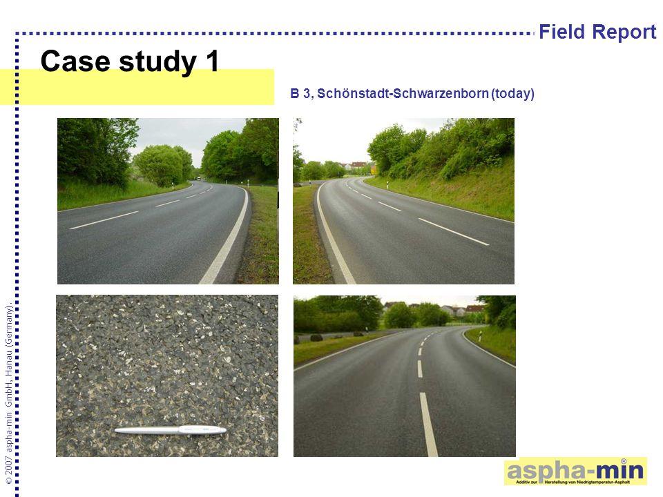 Case study 1 © 2007 aspha-min GmbH, Hanau (Germany). B 3, Schönstadt-Schwarzenborn (today) Field Report