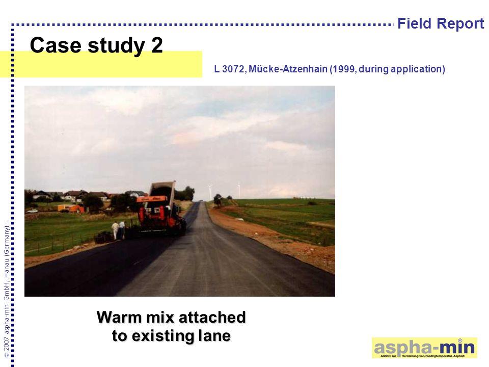Case study 2 © 2007 aspha-min GmbH, Hanau (Germany). L 3072, Mücke-Atzenhain (1999, during application) Field Report Warm mix attached to existing lan