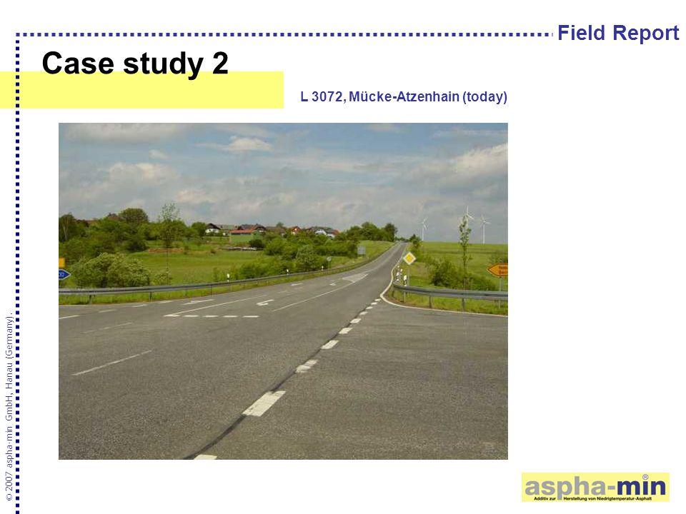 Case study 2 © 2007 aspha-min GmbH, Hanau (Germany). L 3072, Mücke-Atzenhain (today) Field Report
