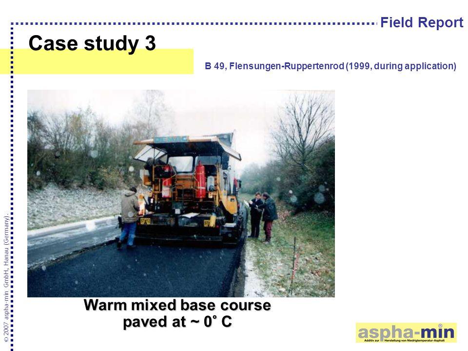 Case study 3 © 2007 aspha-min GmbH, Hanau (Germany). B 49, Flensungen-Ruppertenrod (1999, during application) Field Report Warm mixed base course pave