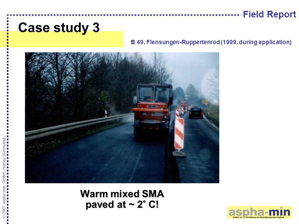 Case study 3 © 2007 aspha-min GmbH, Hanau (Germany). B 49, Flensungen-Ruppertenrod (1999, during application) Field Report Warm mixed SMA paved at ~ 2