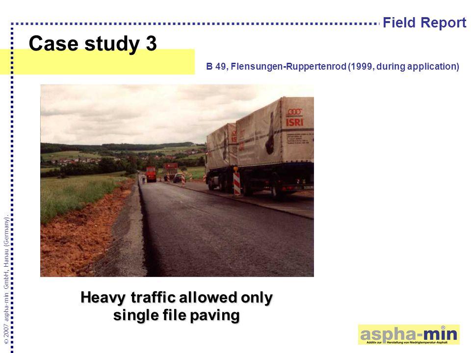 Case study 3 © 2007 aspha-min GmbH, Hanau (Germany). B 49, Flensungen-Ruppertenrod (1999, during application) Field Report Heavy traffic allowed only
