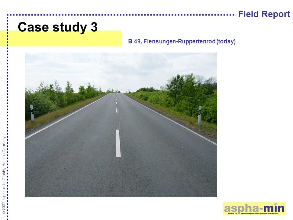Case study 3 © 2007 aspha-min GmbH, Hanau (Germany). B 49, Flensungen-Ruppertenrod (today) Field Report