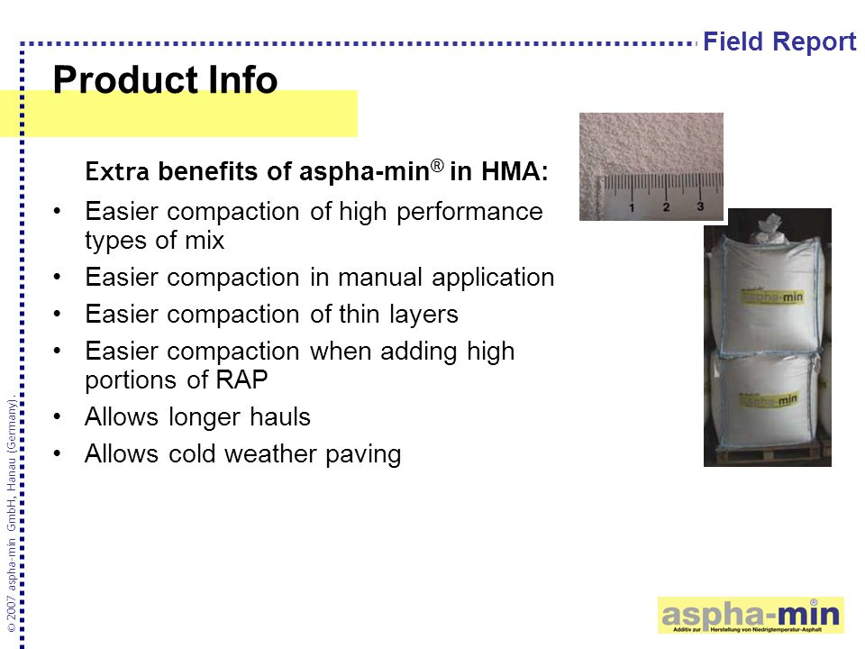 Product Info Extra benefits of aspha-min ® in HMA: Easier compaction of high performance types of mix Easier compaction in manual application Easier c