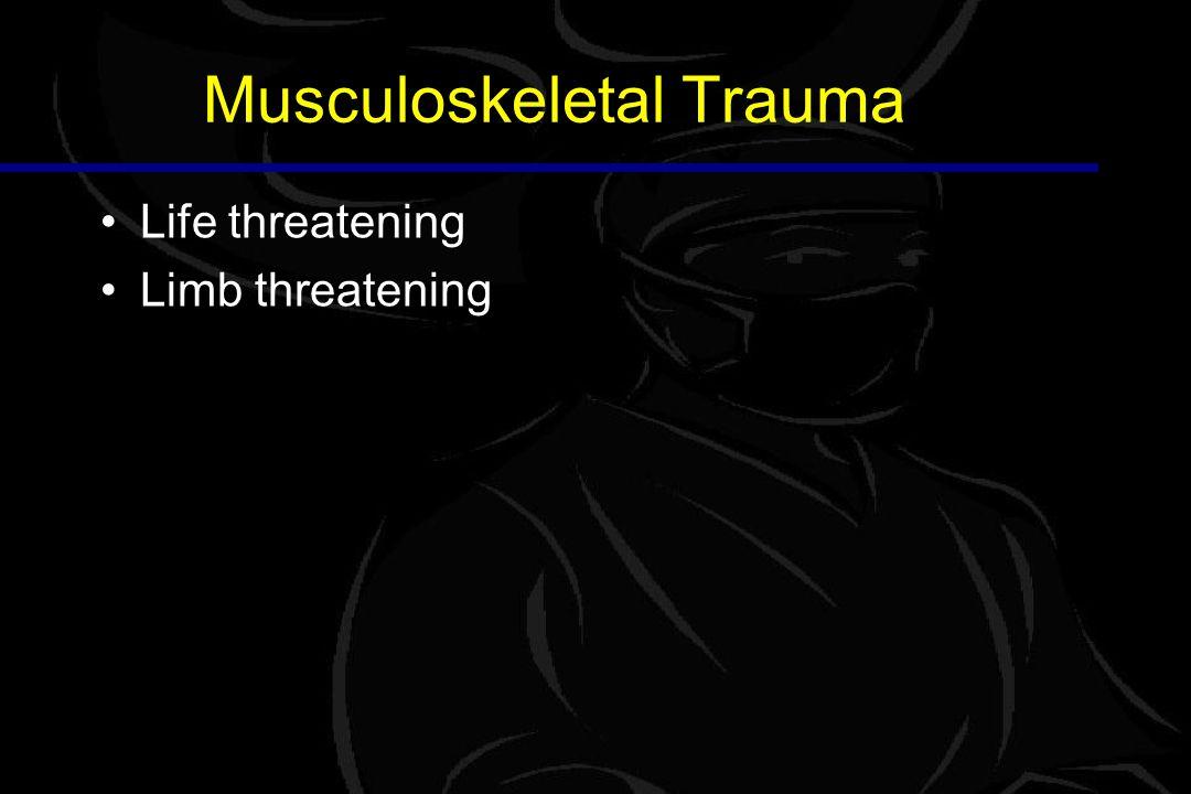 Musculoskeletal Trauma Life threatening Limb threatening