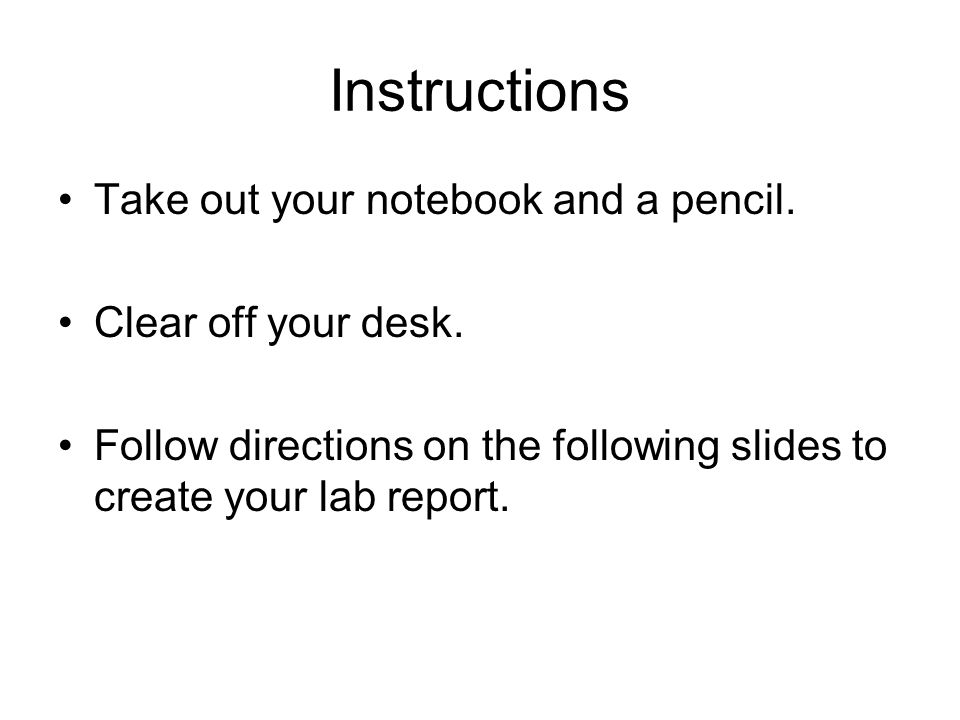 Instructions Take out your notebook and a pencil. Clear off your desk.