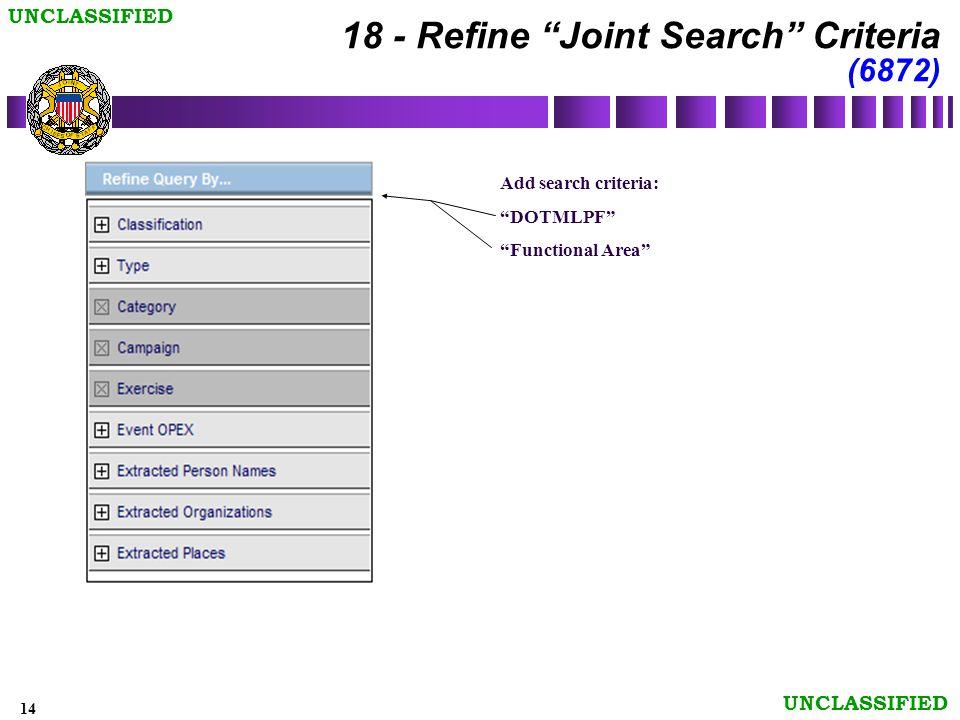 14 UNCLASSIFIED Add search criteria: DOTMLPF Functional Area 18 - Refine Joint Search Criteria (6872)