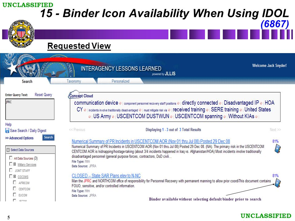 5 UNCLASSIFIED Requested View Binder available without selecting default binder prior to search 15 - Binder Icon Availability When Using IDOL (6867)