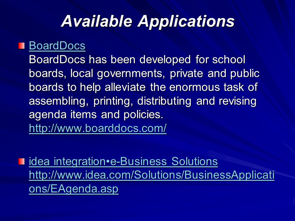 Available Applications BoardDocs BoardDocs BoardDocs has been developed for school boards, local governments, private and public boards to help alleviate the enormous task of assembling, printing, distributing and revising agenda items and policies.