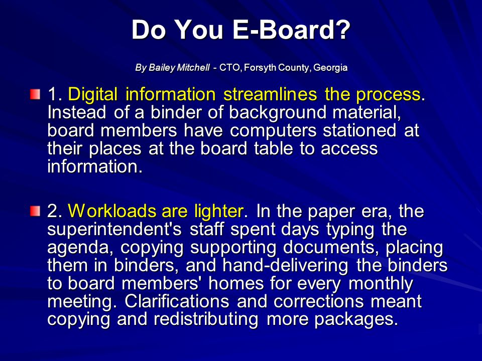 Do You E-Board? By Bailey Mitchell - CTO, Forsyth County, Georgia 1. Digital information streamlines the process. Instead of a binder of background ma