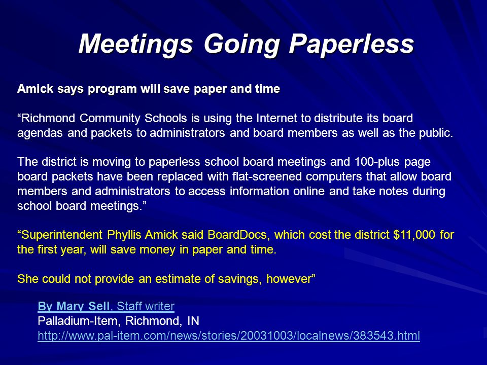 Meetings Going Paperless Amick says program will save paper and time Richmond Community Schools is using the Internet to distribute its board agendas and packets to administrators and board members as well as the public.