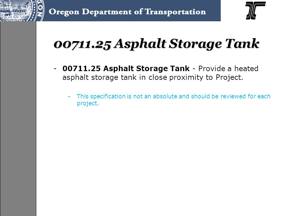 00711.25 Asphalt Storage Tank -00711.25 Asphalt Storage Tank - Provide a heated asphalt storage tank in close proximity to Project. -This specificatio