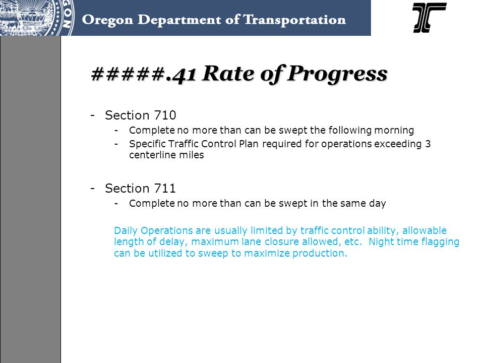 #####.41 Rate of Progress -Section 710 -Complete no more than can be swept the following morning -Specific Traffic Control Plan required for operation