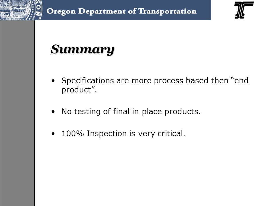 """Summary Specifications are more process based then """"end product"""". No testing of final in place products. 100% Inspection is very critical."""