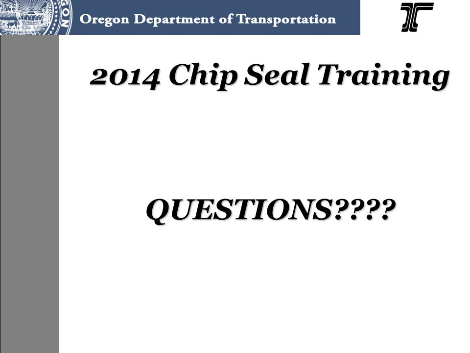 2014 Chip Seal Training QUESTIONS????